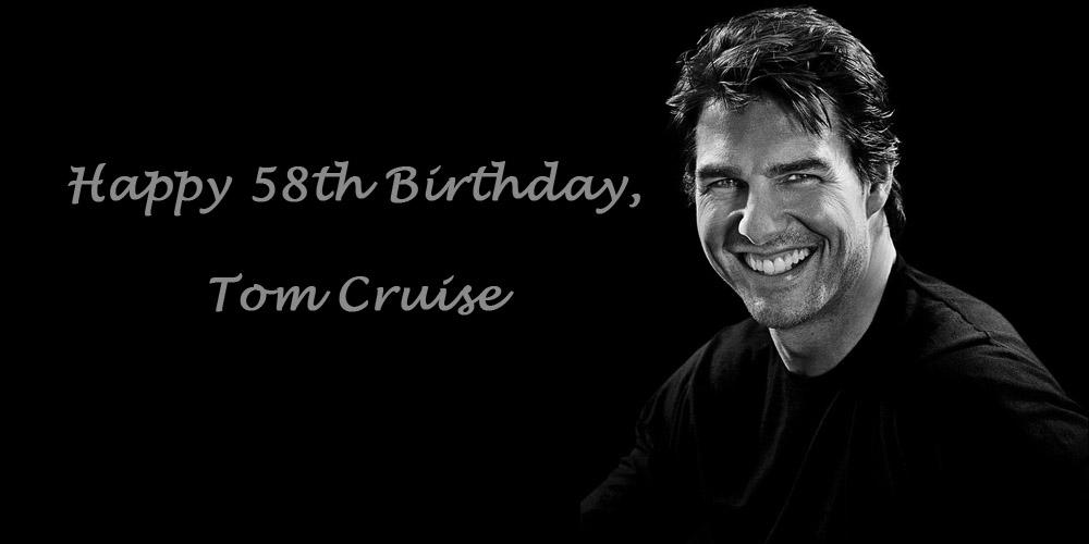 Happy 58th Birthday, Tom Cruise!